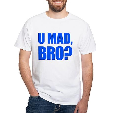 U Mad, Bro? White T-Shirt