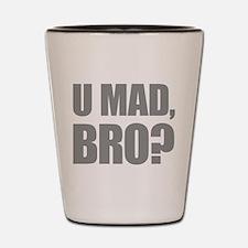 U Mad, Bro? Shot Glass