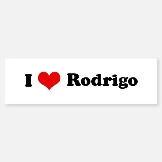 I Love Rodrigo Bumper Bumper Bumper Sticker