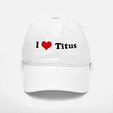 I Love Titus Baseball Baseball Cap
