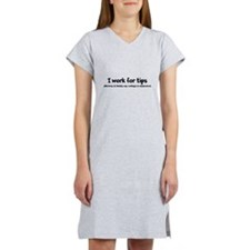 I work for tips Women's Nightshirt