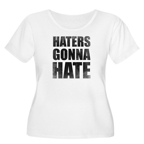 Haters Gonna Hate Women's Plus Size Scoop Neck T-S