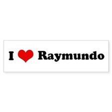 I Love Raymundo Bumper Bumper Sticker