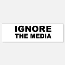 Ignore the media Bumper Bumper Sticker