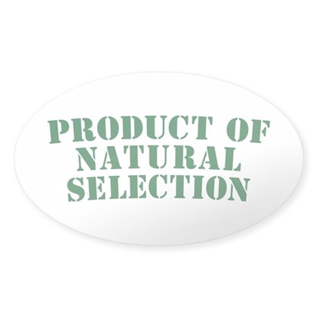 Product Of Natural Selection Sticker (Oval)