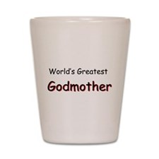 Greatest Godmother Shot Glass