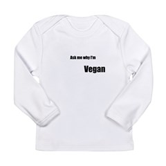 Ask Me Why I'm Vegan Long Sleeve Infant T-Shirt