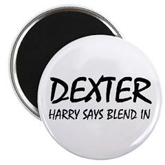 Dexter Harry says blend in. Magnet