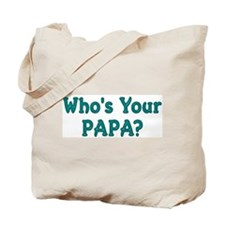 Who's Your Papa? Tote Bag