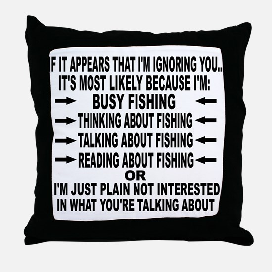 IF IT APPEARS THAT I'M IGNORING YOU.. Throw Pillow