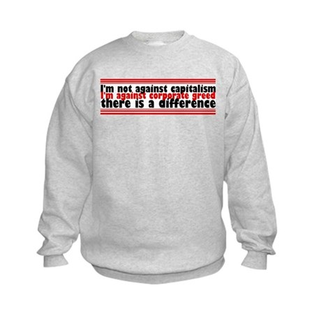 I'm Against Corporate Greed Kids Sweatshirt