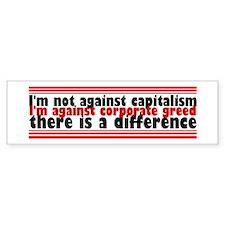 I'm Against Corporate Greed Bumper Sticker