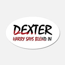 Dexter Harry says blend in. 22x14 Oval Wall Peel