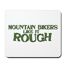 Mt. Bikers Like it Rough Mousepad