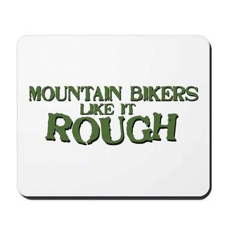 Mt. Bikers Like it Rough Mousepad