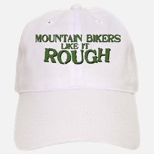 Mt. Bikers Like it Rough Baseball Baseball Cap