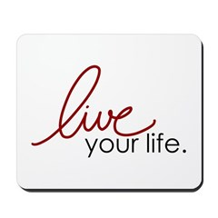 Live Your Life Mousepad