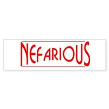 Nefarious Bumper Sticker