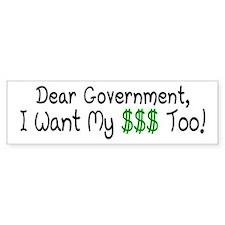 I Want My Money Too Bumper Sticker