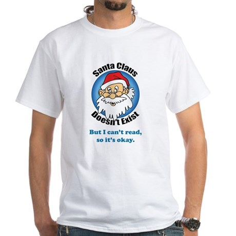 Santa Claus doesn't exist White T-Shirt