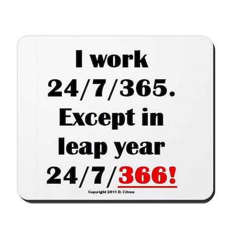 I Work 24/7/366 - Mousepad