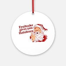 Fruitcake Gives You Flatulence Ornament (Round)