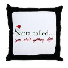 Santa called... Throw Pillow