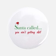 """Santa called... 3.5"""" Button"""