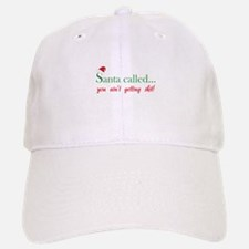 Santa called... Baseball Baseball Cap