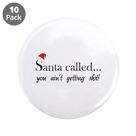 "Santa called... 3.5"" Button (10 pack)"