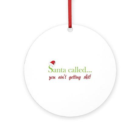 Santa called... Ornament (Round)