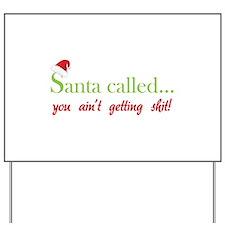 Santa called... Yard Sign