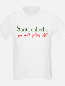 Santa called... T-Shirt