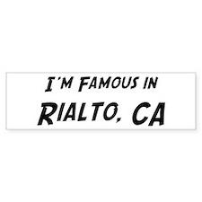 Famous in Rialto Bumper Bumper Sticker