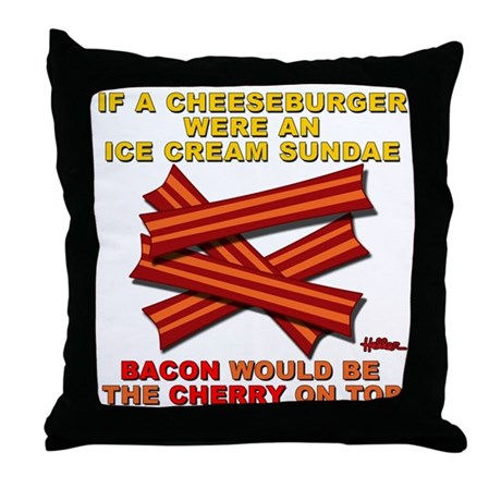 Bacon Would Be The Cherry - Throw Pillow