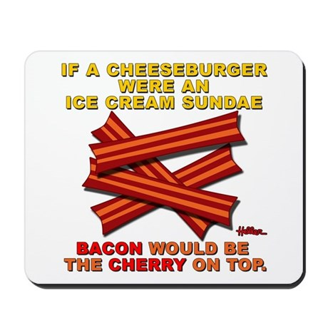 Bacon Would Be The Cherry - Mousepad