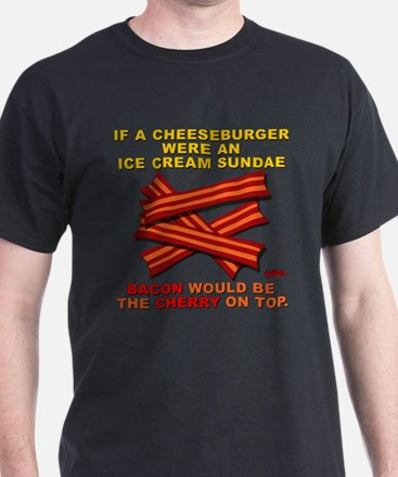 Bacon Would Be The Cherry - T-Shirt