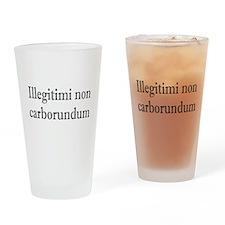 Illegitimi non Carborundum Drinking Glass