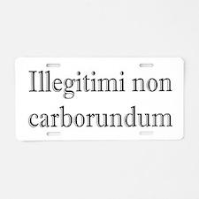 Illegitimi non Carborundum Aluminum License Plate