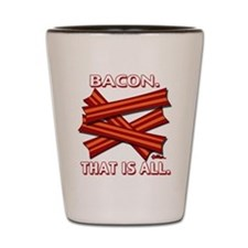 Bacon. That is all. Shot Glass