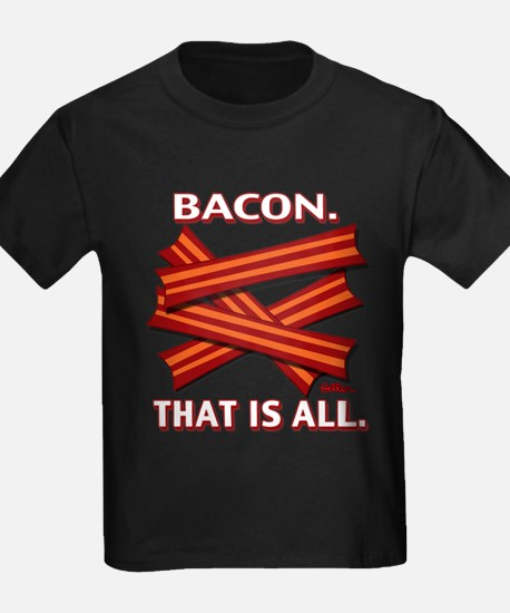 Bacon. That is all. T