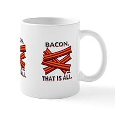 Bacon. That is all. Mug