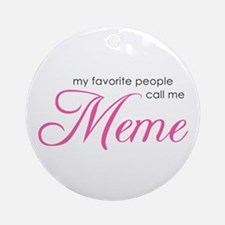 Favorite People Call Me Meme Ornament (Round)