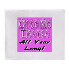 Give Me Loving All Year Long Throw Blanket