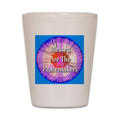 Blessed Are The Peacemakers Shot Glass