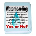Waterboarding Yes or No? baby blanket