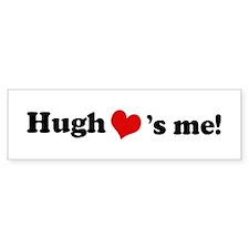 Hugh Loves Me Bumper Bumper Sticker