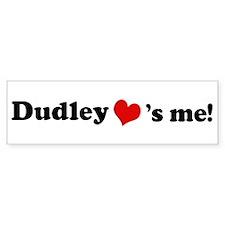 Dudley Loves Me Bumper Bumper Sticker