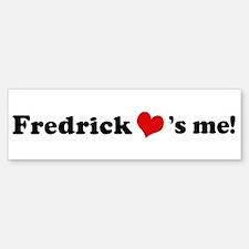 Fredrick Loves Me Bumper Bumper Bumper Sticker