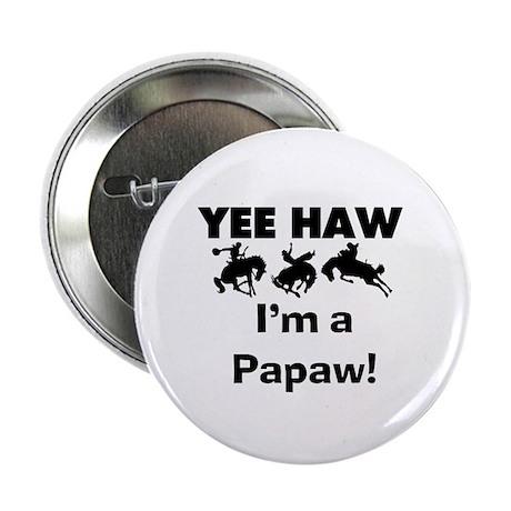 "Yeehaw I'm a Papaw 2.25"" Button"